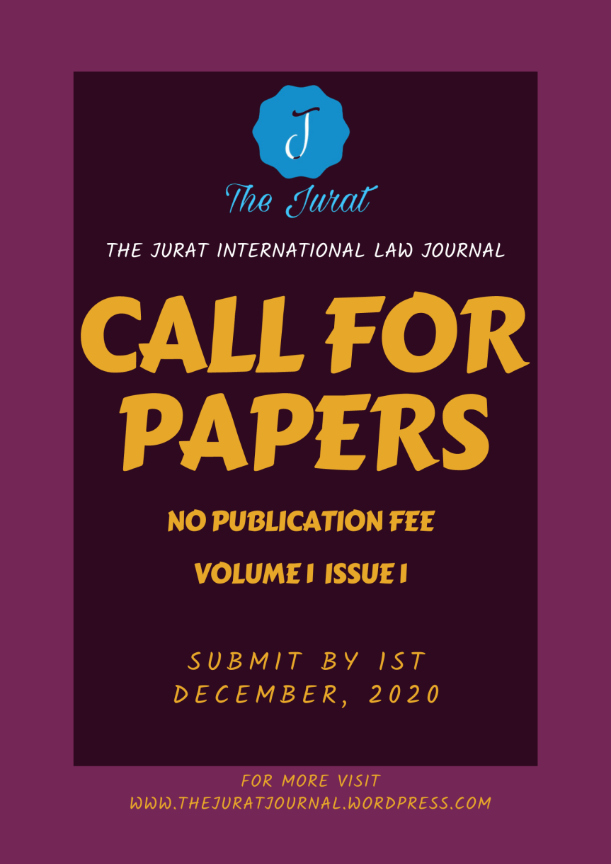 JURAT INTERNATIONAL LAW JOURNAL – CALL FOR PAPERS [VOLUME I, ISSUE 1][NO PUBLICATION FEE] SUBMIT BY 1st DECEMBER, 2020